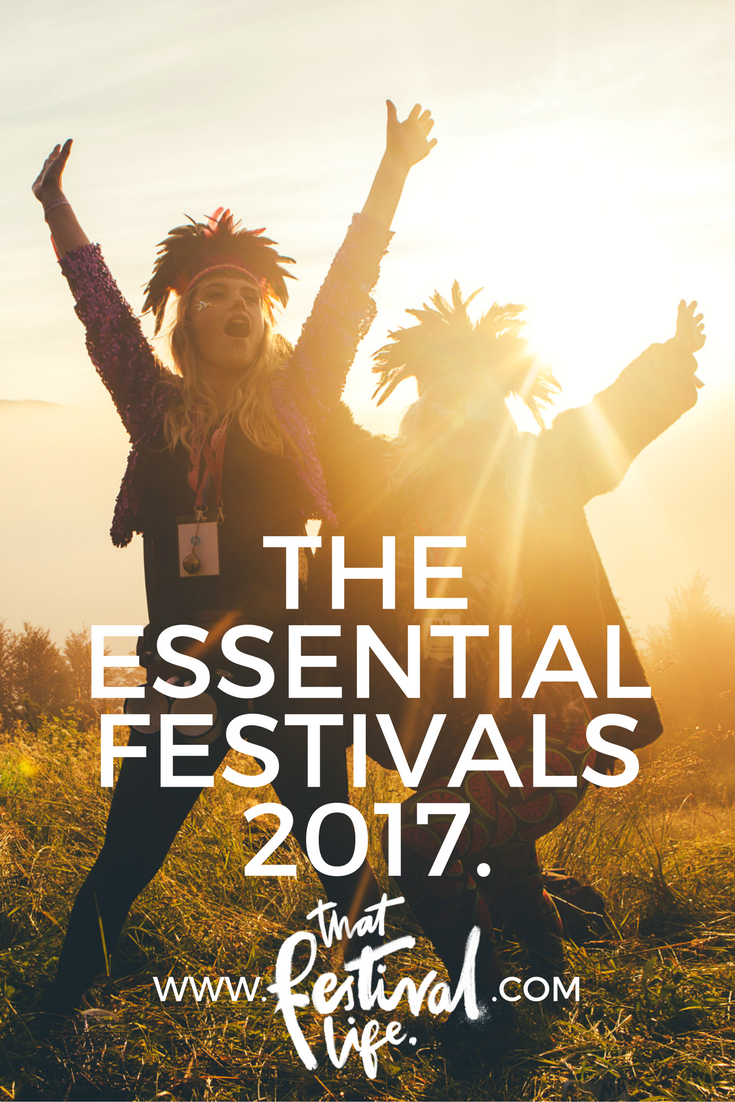 That Festival Life's must visit festivals summer 2017.