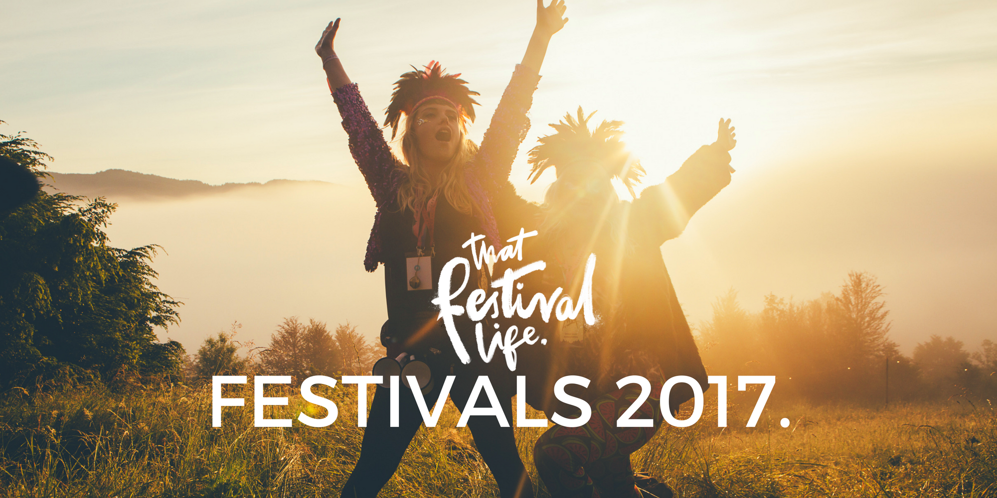 That Festival Life's Essential Festivals Summer 2017