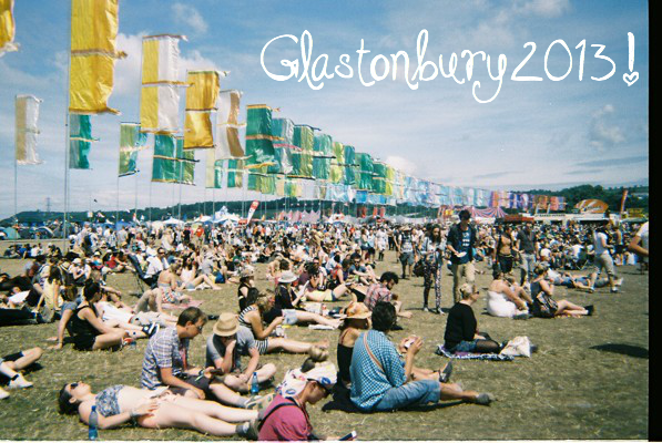 [From the archives 2013] My love affair with Glastonbury Festival ♥