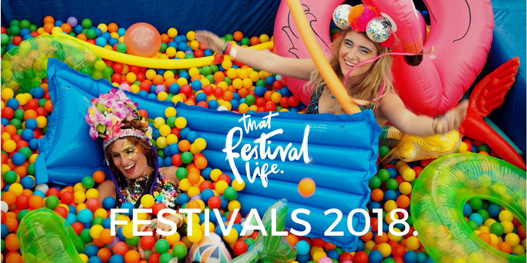 That Festival Life's Essential Festivals 2018